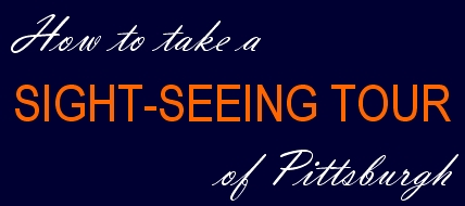 How to Take a Sight-Seeing Tour of Pittsburgh